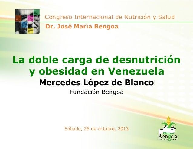 Congreso Internacional de Nutrición y Salud Dr. José María Bengoa  La doble carga de desnutrición y obesidad en Venezuela ...