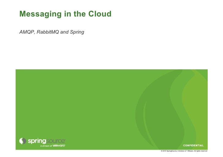 Messaging in the Cloud  AMQP, RabbitMQ and Spring                                                              CONFIDENTIA...