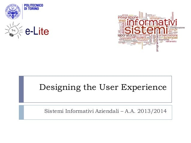 Designing the User Experience Sistemi Informativi Aziendali – A.A. 2013/2014
