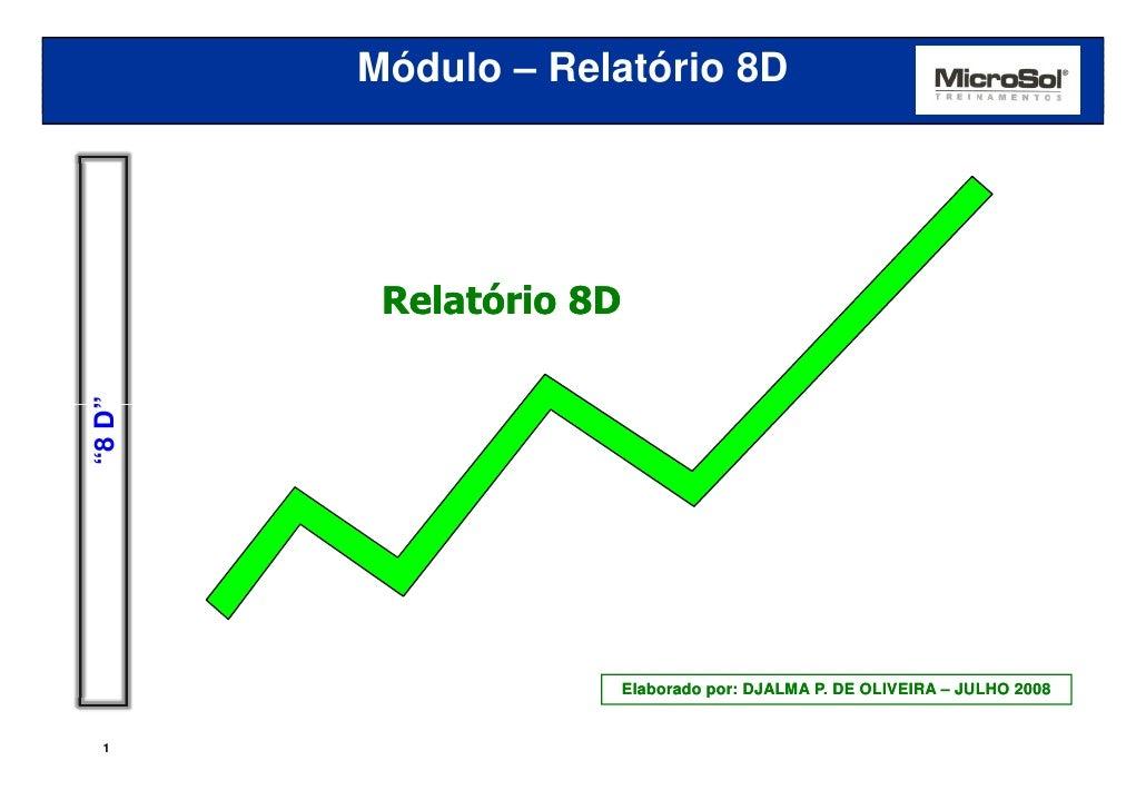 """MÓDULO: RELATÓRIO 8D 8D         Módulo – Relatório          Relatório 8D""""8 D""""                         Elaborado por: DJALM..."""