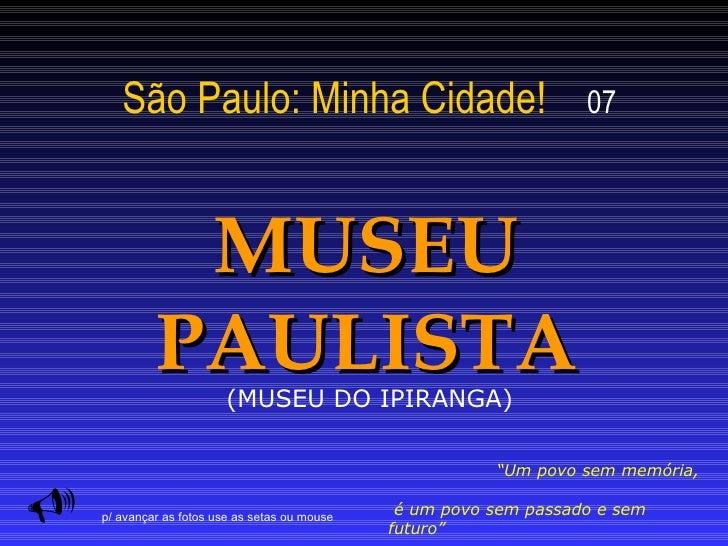 """São Paulo: Minha Cidade!   07 MUSEU PAULISTA  """" Um povo sem memória,  é um povo sem passado e sem futuro""""  (autor desconh..."""