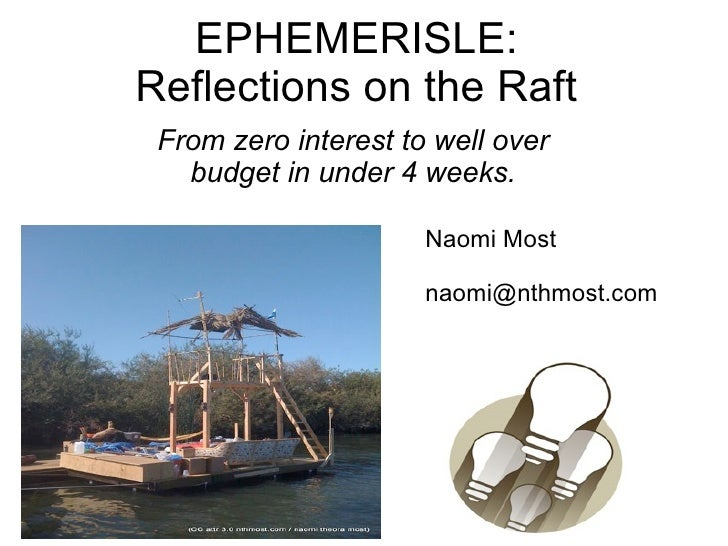 EPHEMERISLE: Reflections on the Raft  From zero interest to well over    budget in under 4 weeks.                        N...