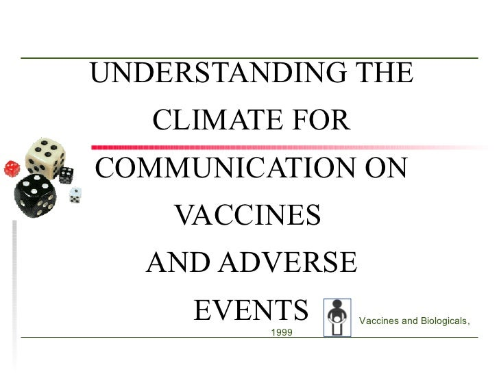 UNDERSTANDING THE CLIMATE FOR COMMUNICATION ON VACCINES  AND ADVERSE EVENTS   Vaccines and Biologicals, 1999