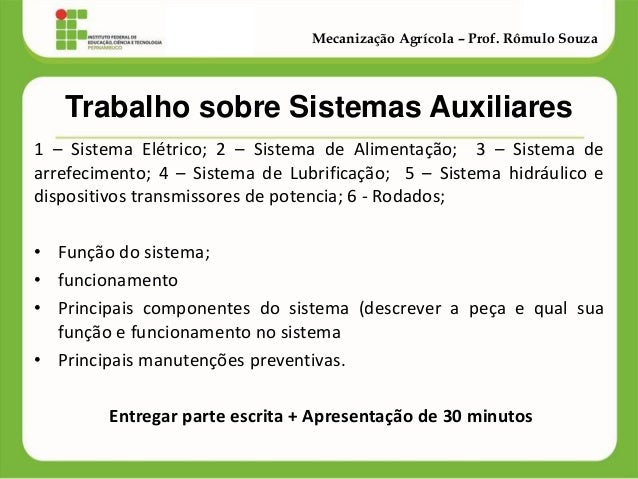 Mecanização Agrícola – Prof. Rômulo Souza Trabalho sobre Sistemas Auxiliares 1 – Sistema Elétrico; 2 – Sistema de Alimenta...