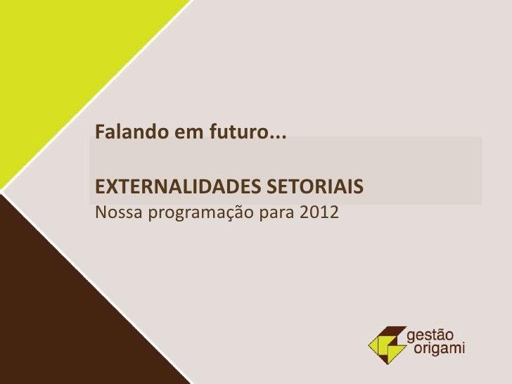 Falando em futuro...EXTERNALIDADES SETORIAISNossa programação para 2012