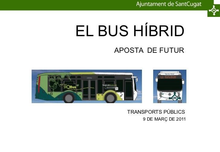EL BUS HÍBRID  APOSTA  DE FUTUR    TRANSPORTS PÚBLICS    9 DE MARÇ DE 2011