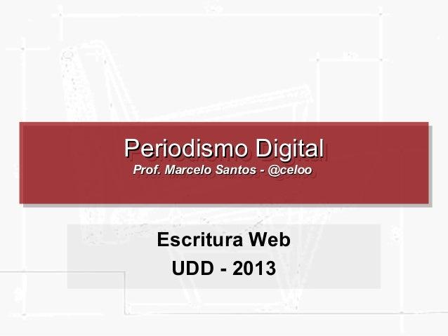Periodismo DigitalPeriodismo Digital Prof. Marcelo Santos - @celooProf. Marcelo Santos - @celoo Periodismo DigitalPeriodis...