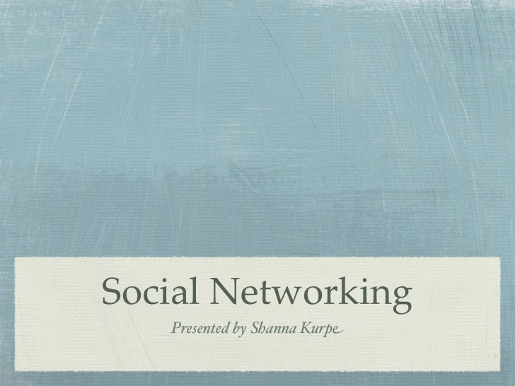Social Networking   Presented by Shanna Kurpe