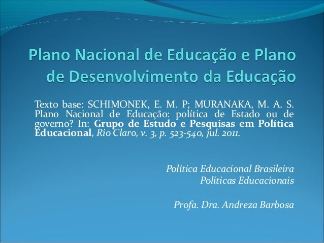 Texto base: SCHIMONEK, E. M. P; MURANAKA, M. A. S. Plano Nacional de Educação: política de Estado ou de governo? In: Grupo...