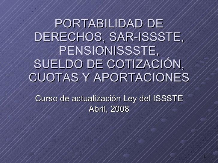 PORTABILIDAD DE DERECHOS, SAR-ISSSTE, PENSIONISSSTE, SUELDO DE COTIZACIÓN, CUOTAS Y APORTACIONES Curso de actualización Le...