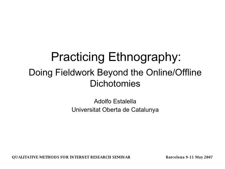 Practicing Ethnography: Adolfo Estalella Universitat Oberta de Catalunya Doing Fieldwork Beyond the Online/Offline Dichoto...