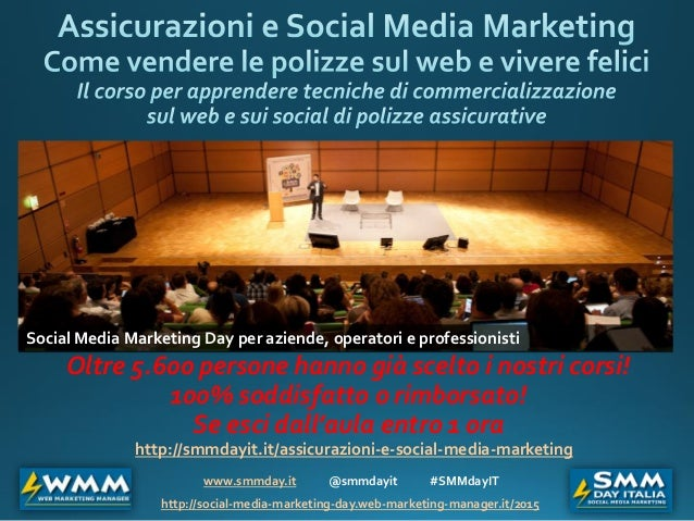 www.smmday.it @smmdayit #SMMdayIT http://social-media-marketing-day.web-marketing-manager.it/2015 http://smmdayit.it/assic...