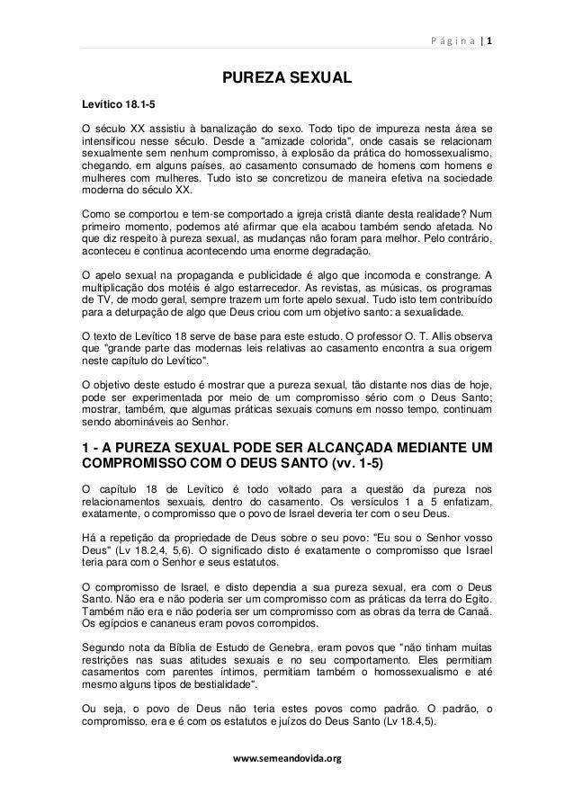 P á g i n a   1 www.semeandovida.org PUREZA SEXUAL Levítico 18.1-5 O século XX assistiu à banalização do sexo. Todo tipo d...