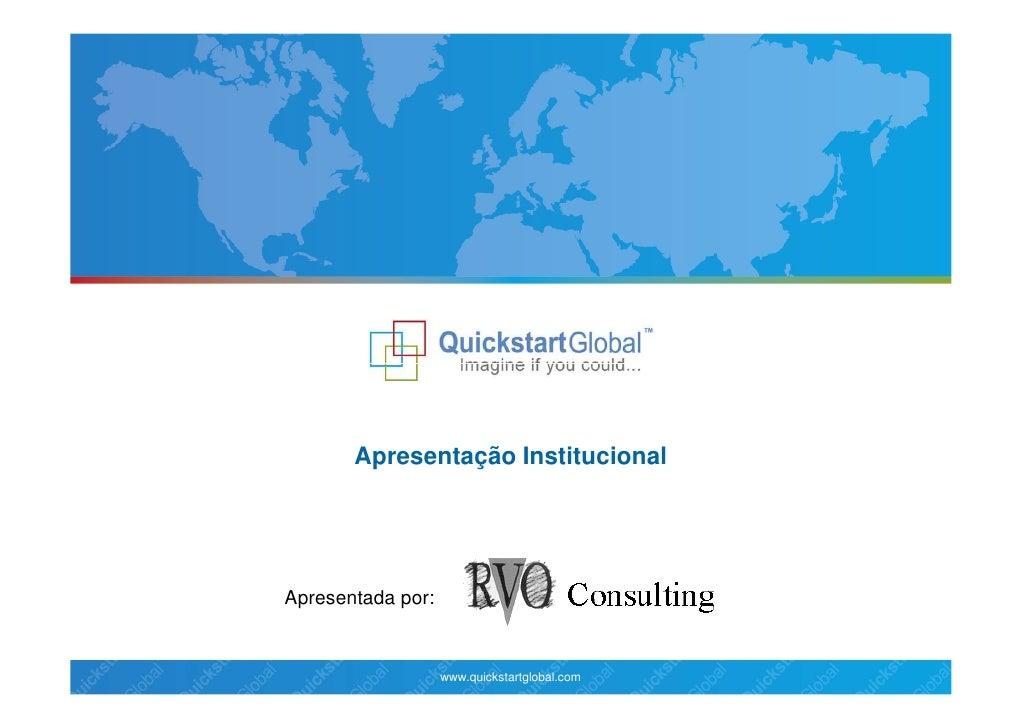 Apresentação InstitucionalApresentada por:                   www.quickstartglobal.com