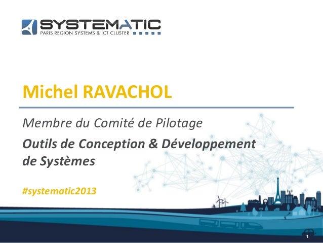 Michel RAVACHOLMembre du Comité de PilotageOutils de Conception & Développementde Systèmes1#systematic2013