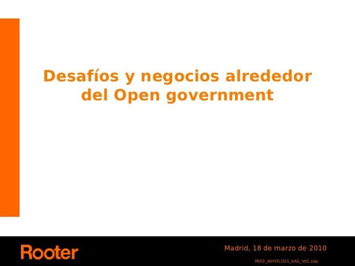 Desafíos y negocios alrededor    del Open government                        Madrid, 18 de marzo de 2010                   ...