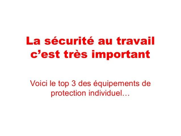 La sécurité au travail c'est très important Voici le top 3 des équipements de protection individuel…