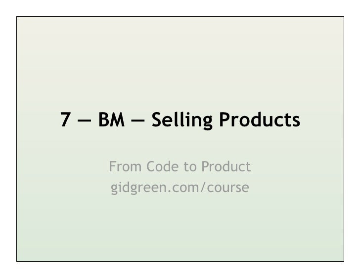7 — BM — Selling Products     From Code to Product     gidgreen.com/course