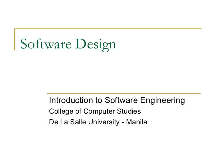 Software Design Introduction to Software Engineering College of Computer Studies De La Salle University - Manila