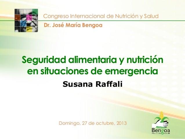 Congreso Internacional de Nutrición y Salud Dr. José María Bengoa  Seguridad alimentaria y nutrición en situaciones de eme...
