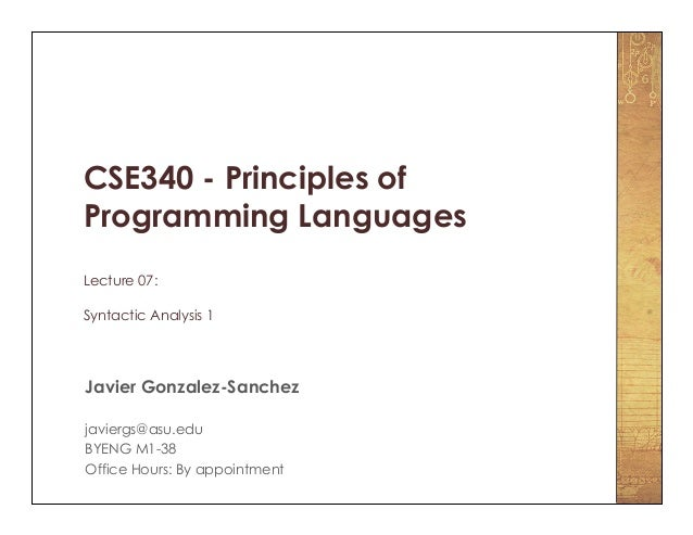 CSE340 - Principles of Programming Languages Lecture 07: Syntactic Analysis 1 Javier Gonzalez-Sanchez javiergs@asu.edu BYE...
