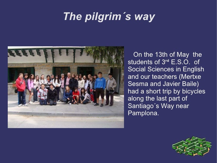 The pilgrim´s way On the 13th of May  the students of 3 rd   E.S.O.  of Social Sciences in English and our teachers (Mertx...