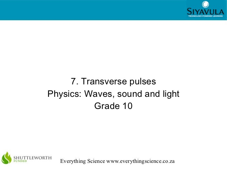 7. Transverse pulses Physics: Waves, sound and light Grade 10