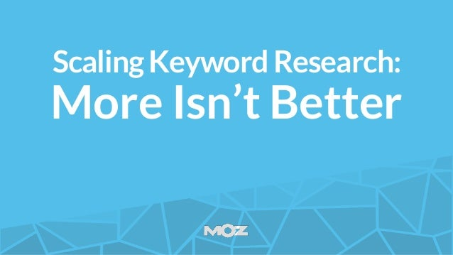 ScalingKeywordResearch: More Isn't Better