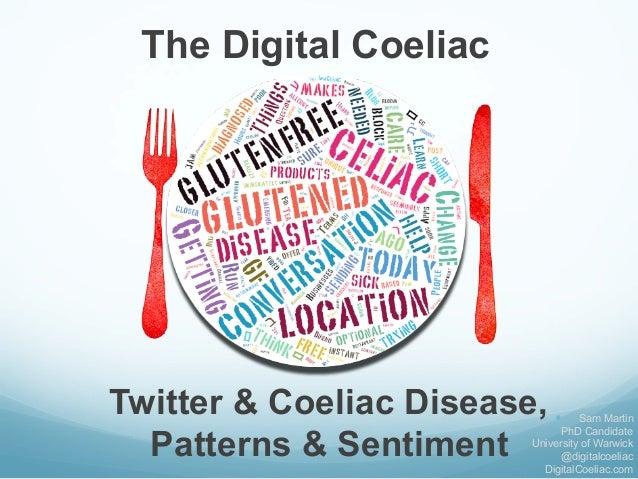 Twitter & Coeliac Disease, Patterns & Sentiment   The Digital Coeliac    — Sam Martin PhD Candidate University of Wa...