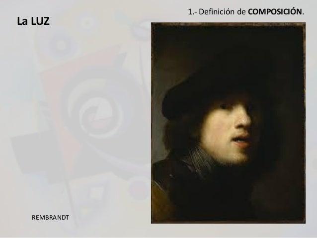 La LUZ REMBRANDT 1.- Definición de COMPOSICIÓN.