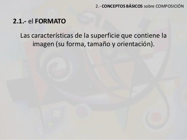 2.- CONCEPTOS BÁSICOS sobre COMPOSICIÓN 2.1.- el FORMATO Las características de la superficie que contiene la imagen (su f...