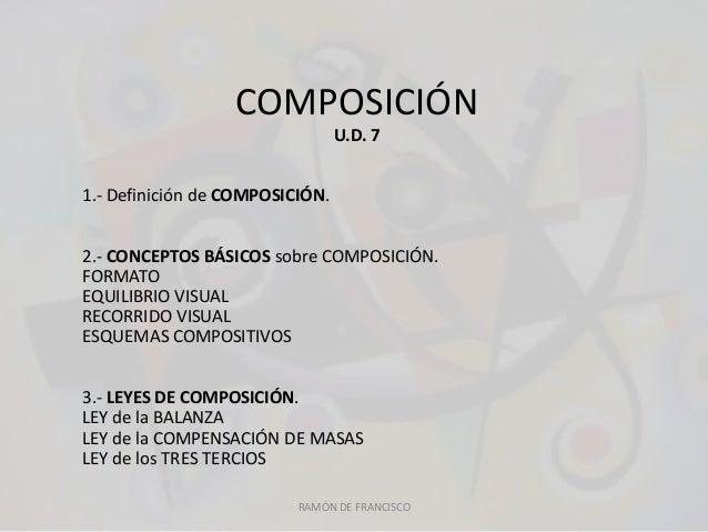 COMPOSICIÓN U.D. 7 1.- Definición de COMPOSICIÓN. 2.- CONCEPTOS BÁSICOS sobre COMPOSICIÓN. FORMATO EQUILIBRIO VISUAL RECOR...