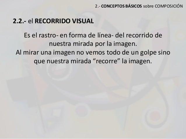 2.- CONCEPTOS BÁSICOS sobre COMPOSICIÓN 2.2.- el RECORRIDO VISUAL Es el rastro- en forma de línea- del recorrido de nuestr...
