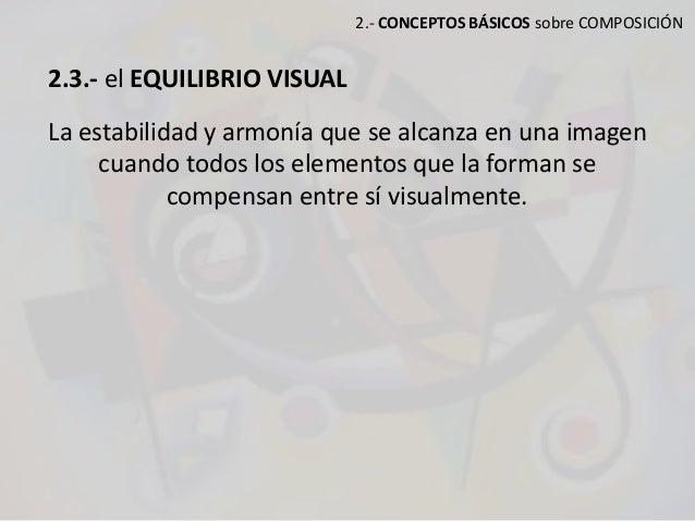 2.- CONCEPTOS BÁSICOS sobre COMPOSICIÓN 2.3.- el EQUILIBRIO VISUAL La estabilidad y armonía que se alcanza en una imagen c...