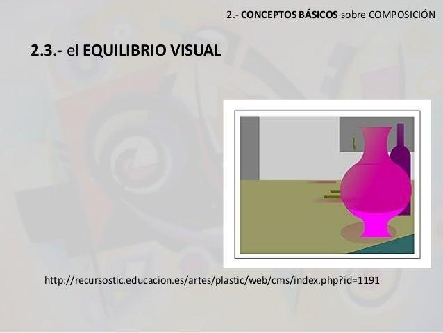 2.- CONCEPTOS BÁSICOS sobre COMPOSICIÓN 2.3.- el EQUILIBRIO VISUAL http://recursostic.educacion.es/artes/plastic/web/cms/i...