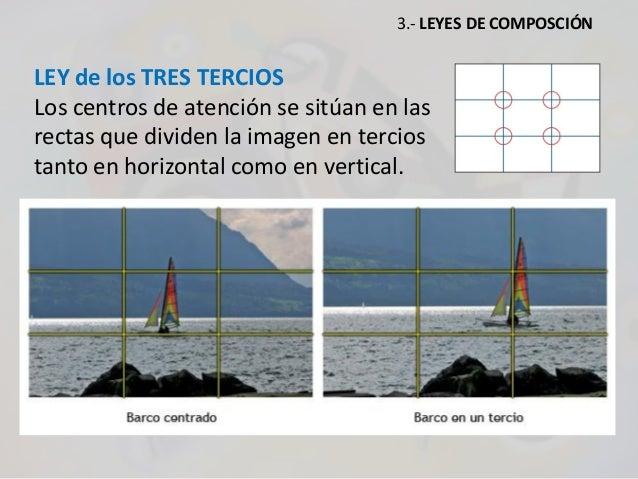 LEY de los TRES TERCIOS Los centros de atención se sitúan en las rectas que dividen la imagen en tercios tanto en horizont...