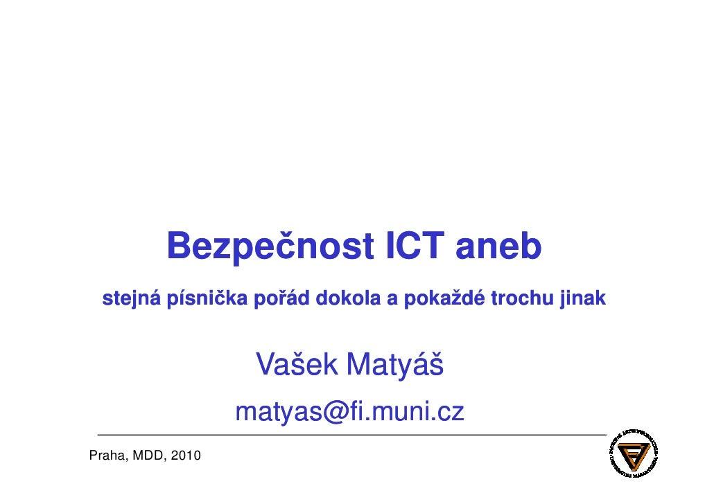 Bezpečnost           Bezpečnost ICT aneb  stejná písnička pořád dokola a pokaždé trochu jinak                       Vašek ...