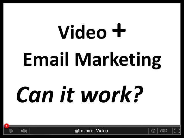Video + Email Marketing Can it work? @Inspire_Video