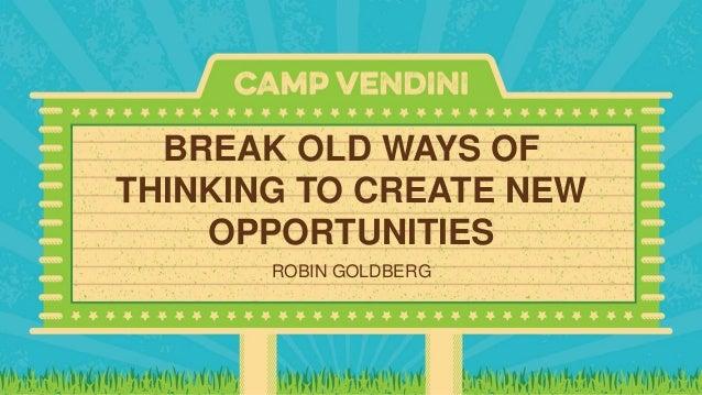 BREAK OLD WAYS OF THINKING TO CREATE NEW OPPORTUNITIES ROBIN GOLDBERG