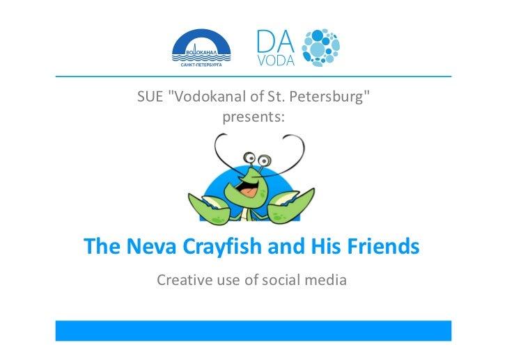 """SUE""""Vodokanal ofSt.Petersburg""""                presents:TheNevaCrayfishandHisFriends       Creativeuseofsocialm..."""