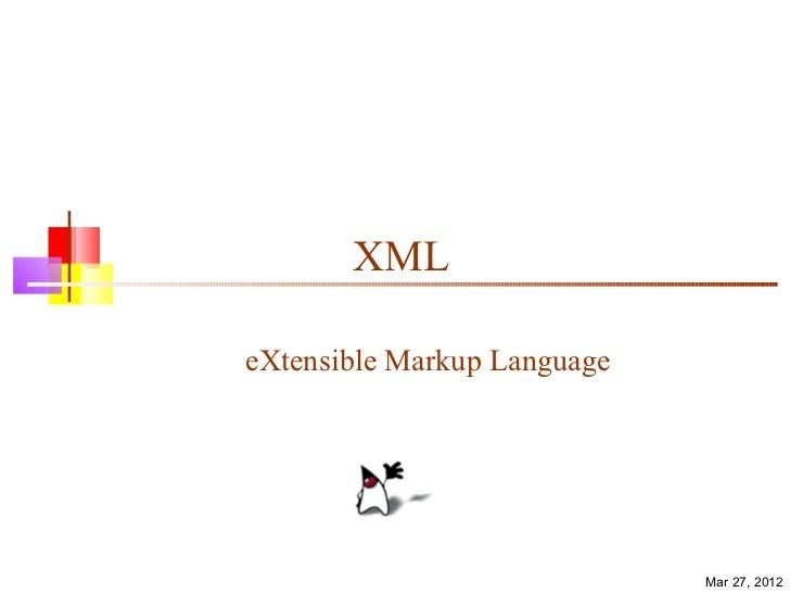 XMLeXtensible Markup Language                             Mar 27, 2012