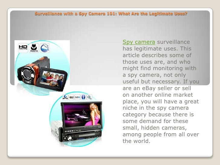 Surveillance with a Spy Camera 101: What Are the Legitimate Uses?<br />Spy camera surveillance has legitimate uses. This a...