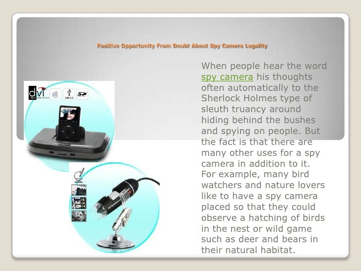 Positive Opportunity From Doubt About Spy Camera Legality<br />When people hear the word spy camera his thoughts often aut...