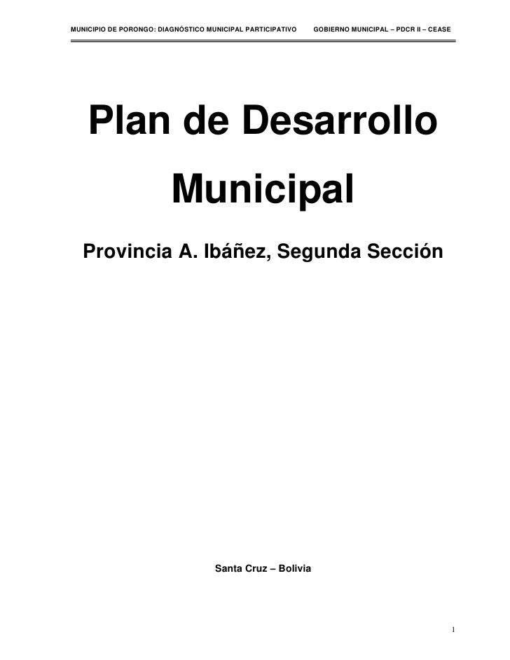 MUNICIPIO DE PORONGO: DIAGNÓSTICO MUNICIPAL PARTICIPATIVO   GOBIERNO MUNICIPAL – PDCR II – CEASE    Plan de Desarrollo    ...