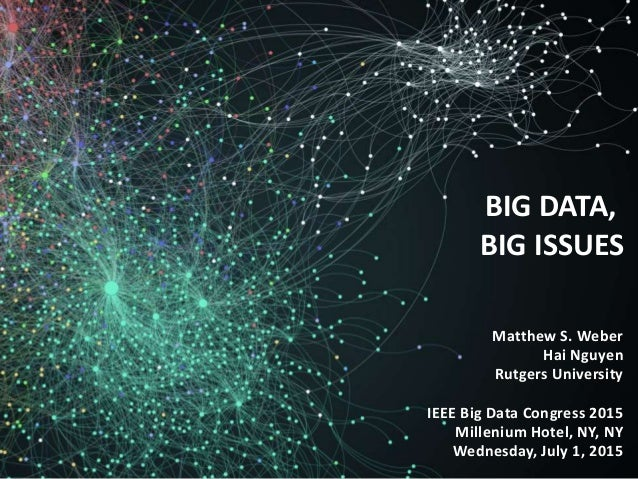 Matthew S. Weber Hai Nguyen Rutgers University IEEE Big Data Congress 2015 Millenium Hotel, NY, NY Wednesday, July 1, 2015...