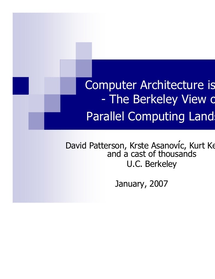 Computer Architecture is Back       - The Berkeley View on the     Parallel Computing LandscapeDavid Patterson, Krste Asan...