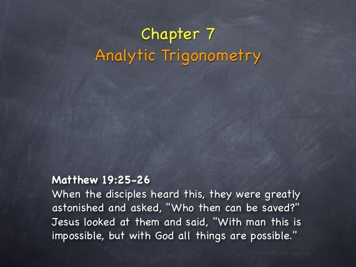 Chapter 7        Analytic TrigonometryMatthew 19:25-26When the disciples heard this, they were greatlyastonished and asked...