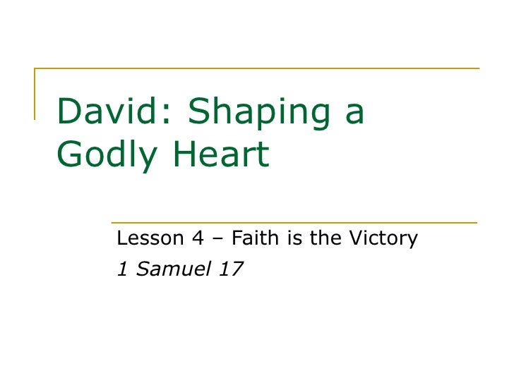 David: Shaping a Godly Heart Lesson 4 – Faith is the Victory 1 Samuel 17