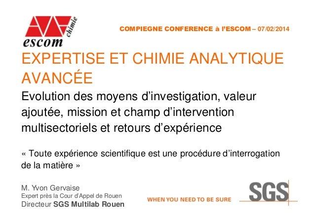 COMPIEGNE CONFERENCE à l'ESCOM – 07/02/2014  EXPERTISE ET CHIMIE ANALYTIQUE AVANCÉE Evolution des moyens d'investigation, ...