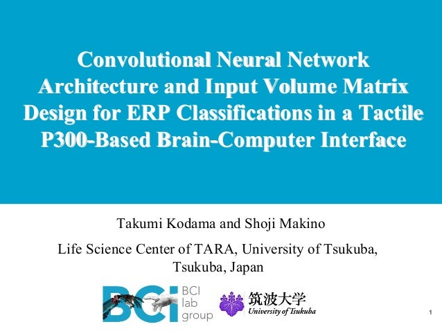Convolutional Neural Network Architecture and Input Volume Matrix Design for ERP Classifications in a Tactile P300-Based B...
